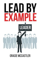 Lead by Example by Gracie McCastler