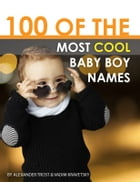 100 of the Most Cool Baby Boy Names by alex trostanetskiy