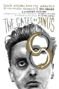The Gates of Janus: Serial Killing and its Analysis by the Moors Murderer Ian Brady