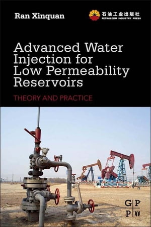 Advanced Water Injection for Low Permeability Reservoirs Theory and Practice