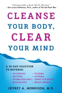 Cleanse Your Body, Clear Your Mind: Eliminate Environmental Toxins to Lose Weight, Increase Energy…