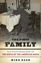 The First Family: Terror, Extortion, Revenge, Murder, and the Birth of the American Mafia by Mike Dash