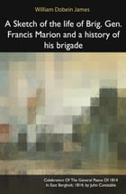 A Sketch of the life of Brig. Gen. Francis Marion and a history of his brigade by William Dobein James