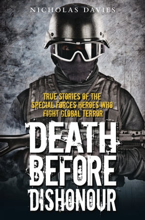 Death Before Dishonour - True Stories of The Special Forces Heroes Who Fight Global Terror