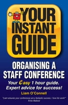 Instant Guides: Organising a Staff Conference by Liam O'Connell