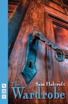 The Wardrobe (NHB Modern Plays) by Sam Holcroft