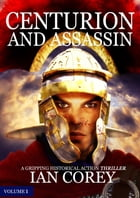 Centurion and Assassin: Volume 1 by Ian Corey