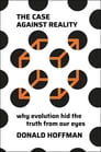 The Case Against Reality: Why Evolution Hid the Truth from Our Eyes Cover Image