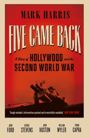 Five Came Back A Story of Hollywood and the Second World War