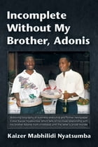 Incomplete Without My Brother, Adonis by Kaizer Mabhilidi Nyatsumba