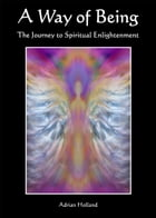 A Way of Being: The Journey to Spiritual Enlightenment by Adrian Holland