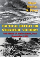 Tactical Defeat Or Strategic Victory: The Battle Of Wake Island, 8-23 December 1941 by Major Marlyn. R. Pierce
