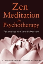 Zen Meditation in Psychotherapy: Techniques for Clinical Practice