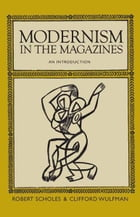 Modernism in the Magazines by Robert Scholes