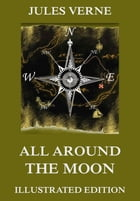 All Around The Moon: Extended Annotated & Illustrated Edition by Jules Verne