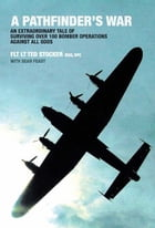 Pathfinder's War: An Extraordinary Tale of Surviving Over 100 Bomber Operations Against All Odds by Ted Stocker