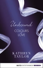 Unbound - Colours of Love by Kathryn Taylor