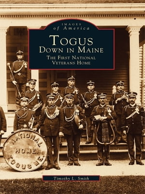Togus,  Down in Maine The First National Veterans Home