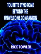 Tourette Syndrome, Beyond The Unwelcome Companion: Revised Edition by Rick Fowler