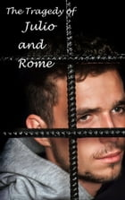 The Most Excellent and Lamentable Tragedy of Julio and Rome by Willie Spearman