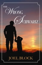 The Wrong Schwartz by Joel Block