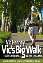 Vic's Big Walk: From SW France to NW England by Vic Heaney