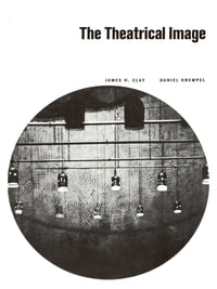 The Theatrical Image by Clay and Krempel