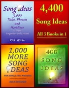 4,400 Song Ideas: All 3 Books in 1 by Rick Wicker
