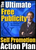 The Ultimate Free Publicity and Self-Promotion Action Plan