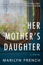 Her Mother's Daughter: A Novel by Marilyn French