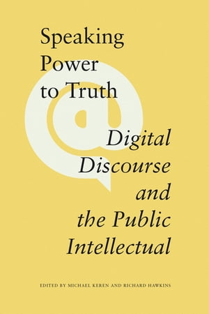 Speaking Power to Truth Digital Discourse and the Public Intellectual