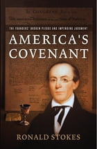 America's Covenant: The Founders' Broken Pledge and Impending Judgment by Ronald Stokes