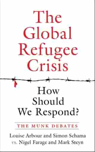 The Global Refugee Crisis: How Should We Respond?: The Munk Debates by Louise Arbour