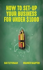 How To Set-Up Your Business For Under $1000 by Dan Fleyshman