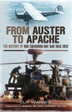 From Auster to Apache: The History of 656 Squadron RAF/ACC 1942-2012 by Guy Warner