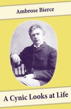A Cynic Looks at Life (Essays on the death penalty, emancipated women and more) by Ambrose Bierce