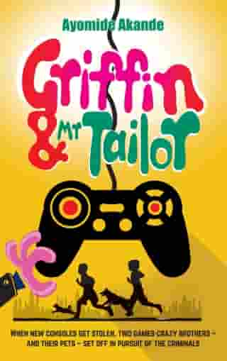 Griffin & Mr Tailor: When new consoles get stolen, two games crazy brothers - and their pets - set off in pursuit of the criminals by Ayomide Akande