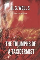 The Triumphs of A Taxidermist by H. Wells