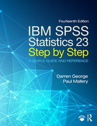 IBM SPSS Statistics 23 Step by Step: A Simple Guide and Reference