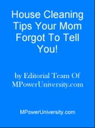 House Cleaning Tips Your Mom Forgot To Tell You! by Editorial Team Of MPowerUniversity.com