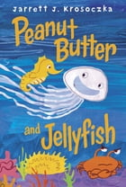 Peanut Butter and Jellyfish Cover Image
