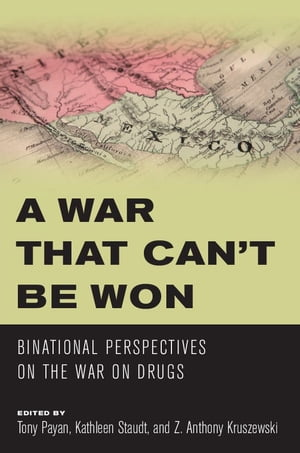 A War that Can?t Be Won Binational Perspectives on the War on Drugs
