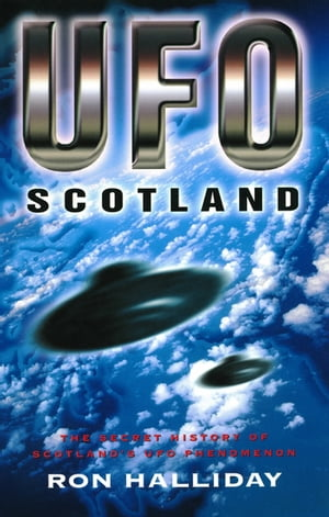 UFO Scotland The Secret History of Scotland's UFO Phenomenon