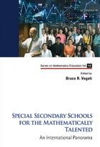Special Secondary Schools for the Mathematically Talented: An International Panorama by Bruce R Vogeli