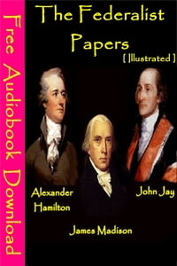 The Federalist Papers [ Illustrated ]: [ Free Audiobooks Download ]