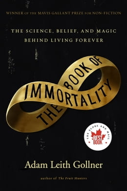 Book The Book of Immortality by Adam Leith Gollner