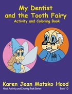 My Dentist and the Tooth Fairy: Activity and Coloring Book by Karen Jean Matsko Hood