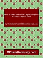 How To Select Right The Online Degree Program For You A 4 Step, Failproof Plan! by Editorial Team Of MPowerUniversity.com