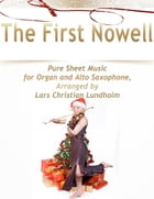 The First Nowell Pure Sheet Music for Organ and Alto Saxophone, Arranged by Lars Christian Lundholm
