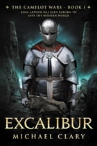 Excalibur (The Camelot Wars Book 1) by Michael Clary